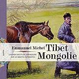 Tibet Mongolie : Grands récits de voyageurs sur les routes interdites