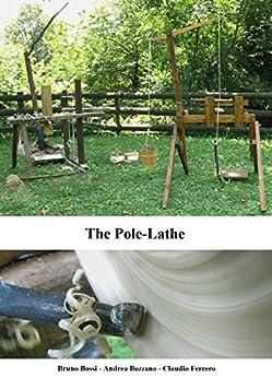 The pole-lathe (Medieval Technical Manuals Book 3) (English Edition) di [Bossi, Bruno, Bozzano, Andrea, Ferrero, Claudio]