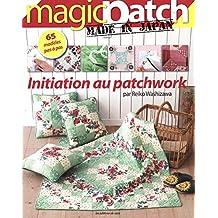 Initiation au patchwork : 65 modèles pas à pas - Magic Patch made in Japan