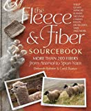 The Fleece & Fiber Sourcebook: More Than 200 Fibers, from Animal to Spun Yarn by Ekarius, Carol, Robson, Deborah (2011)
