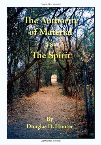 the-authority-of-material-vs-the-spirit-by-douglas-d-hunter-2006-07-06