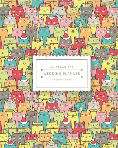 An Organizer Wedding Planner: Colorful Cutie Cats | Step-By-Step Wedding Planner Notebook : Size 8x10