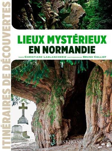 Lieux Mystérieux en Normandie (Id) par Lablancherie/Christi