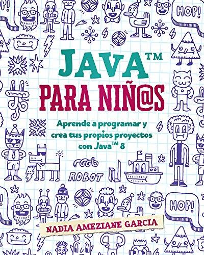 Java para niños: Aprende a programar y crea tus propios proyectos con Java 8. (Little coders nº 1) por Nadia Ameziane Garcia