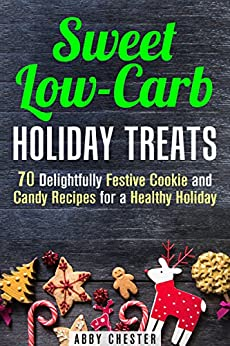 Sweet low carb holiday treats 70 delightfully festive cookie and