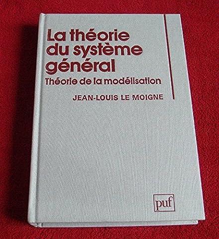 Le Moigne Jean Louis - La théorie du système général : Théorie