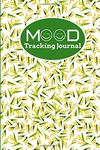 Mood Tracking Journal: Track All Emotions, Depressions and Anxiety Daily, Record Keeper for General Wellbeing, All Year Feelings & Mental Health ... 120 pages. (Mental Health Log Book, Band 34) (Food Tracking-journal)