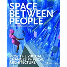 Space Between People: How the Virtual Changes Physical Architecture: How the Virtual Architecture Changes Physical Architecture