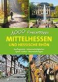 Mittelhessen und hessische Rhön - 1000 Freizeittipps: Ausflugsziele, Sehenswürdigkeiten, Sport, Kultur, Veranstaltungen (Freizeitführer)