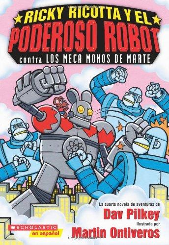 Ricky Ricotta y el Poderoso Robot Contra los Meca Monos de Marte por Dav Pilkey