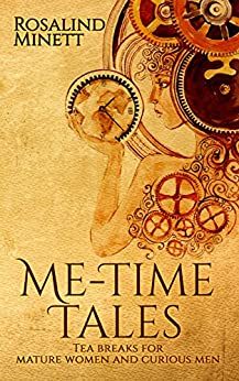 Me-Time Tales: Tea breaks for mature women and curious men by [Minett, Rosalind]