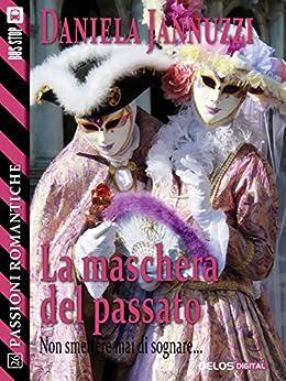 La maschera del passato (Passioni Romantiche) di [Jannuzzi, Daniela]