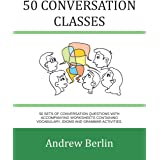 50 Conversation Classes: 50 sets of conversation questions with accompanying worksheets containing vocabulary, idioms and gra