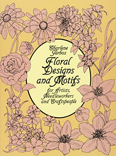 Floral Designs and Motifs for Artists, Needleworkers and Craftspeople (Dover Pictorial Archive) por Charlene Tarbox