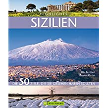 Highlights Sizilien: Die 50 Ziele, die Sie gesehen haben sollten