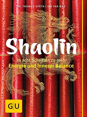 Shaolin - In acht Schritten zu mehr Energie und innerer Balance (GU Mind & Soul Textratgeber)