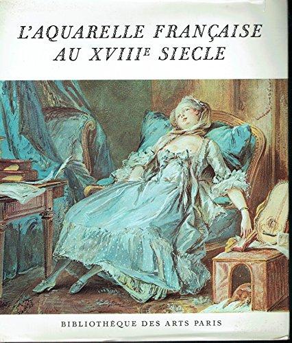 L'aquarelle française au XVIIIe siècle. par Philippe Huisman