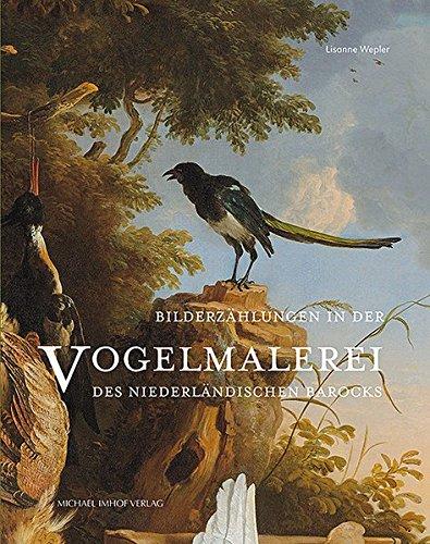 Bilderzählungen in der Vogelmalerei des niederländischen Barock (Studien zur internationalen Architektur- und Kunstgeschichte)