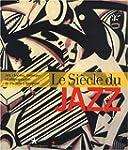 Le Si�cle du jazz : Art, cin�ma, musi...