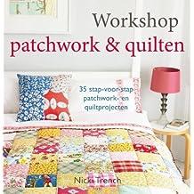 Workshop patchwork & quilten: 35 stap-voor-stap patchwork- en quiltprojecten