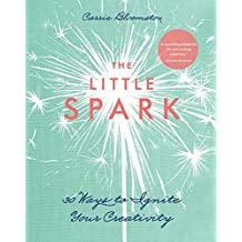 The Little Spark—30 Ways to Ignite Your Creativity