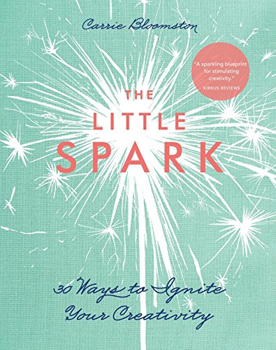 The Little Spark—30 Ways to Ignite Your Creativity (English Edition)