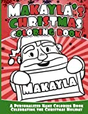 Makayla's Christmas Coloring Book: A Personalized Name Coloring Book Celebrating the Christmas Holiday