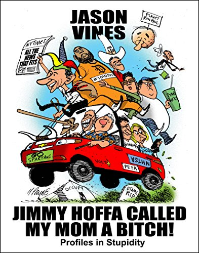 Jimmy Hoffa Called My Mom A Bitch Profiles In Stupidity