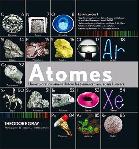 Atomes : Une exploration visuelle de tous les éléments connus dans l'univers par Theodore Gray
