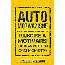 Automotivazione: Riuscire a motivarsi facilmente e in ogni momento