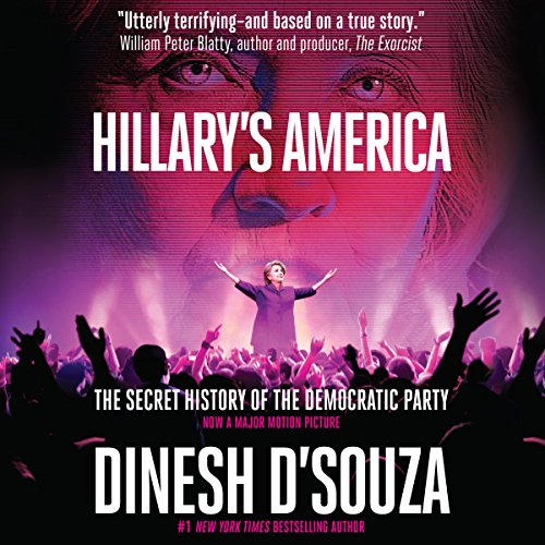 Hillary's America: The Secret History of the Democratic Party - Dinesh D'Souza - Unabridged