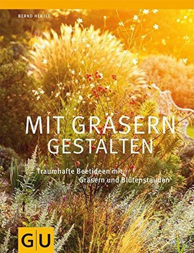 Mit Gräsern gestalten: Traumhafte Beetideen mit Gräsern und Blütenstauden (GU Große Gartenratgeber)