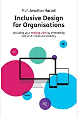 Inclusive Design for Organisations: Including your missing 20% by embedding web and mobile accessibility Paperback