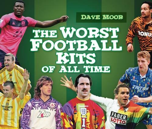 The Worst Football Kits of All Time por David Moor