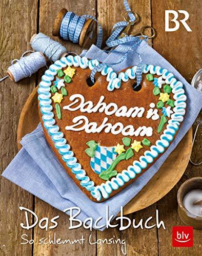 Dahoam is Dahoam. Das Backbuch: So schlemmt Lansing