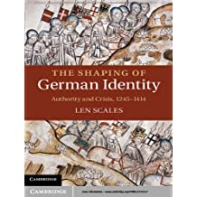 The Shaping of German Identity: Authority and Crisis, 1245–1414