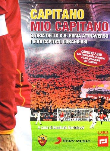 Capitano mio capitano. Storia della A.S. Roma attraverso i suoi capitani coraggiosi. Con 2 DVD