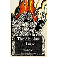 The Absolute at Large by Karel Capek (2012-07-18)