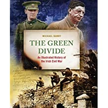 The Green Divide: An Illustrated History of the Irish Civil War by Michael B. Barry (2014-11-15)