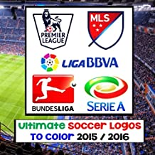 Ultimate Soccer Logos: TO COLOR 2015 / 2016 - Includes U.S. Major League Soccer MLS, ENGLAND Premier League, GERMANY Bundesliga, ITALY Serie A, SPAIN ... gift / present for children and adults alike.