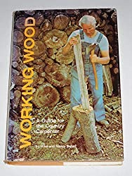 Working Wood: A Guide for the Country Carpenter by Mike Bubel (1977-01-01)