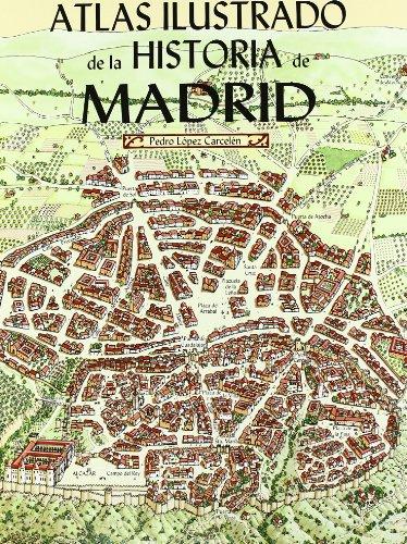 Atlas ilustrado de la historia de Madrid por Pedro López Carcelén