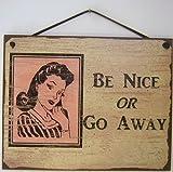 Schild Vintage Style (mit Frau), Sagen,Be Nice or Go Away Dekorative Fun Universal Haushalts-Schilder