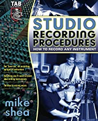 Studio Recording Procedures: Tools, Tracks and Tips for Recording Any Instrument
