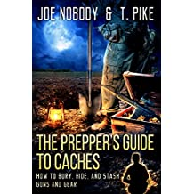 The Prepper's Guide to Caches: How to Bury, Hide, and Stash Guns and Gear (English Edition)