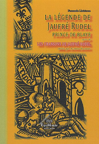 La légende de Jaufré Rudel, prince de Blaye : Suivi de Chansons de Jaufré Rudel par Fernande Lhérisson