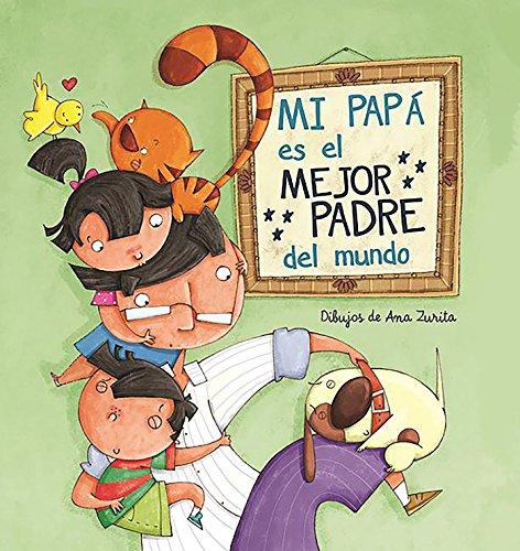 Mi papá es el mejor padre del mundo (La familia) por Ana Zurita