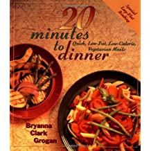 20 Minutes to Dinner: Quick, Low-Fat, Low-Calorie, Vegetarian Meals: Low-fat, Low-calorie, Quick Vegetarian Meals
