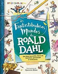 Los fantastibulosos mundos de Roald Dahl par STELLA CADWELL