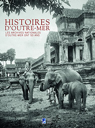 Histoires d'outre-mer : Les Archives nationales d'outre-mer ont 50 ans par Collectif
